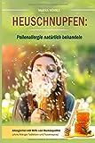 Heuschnupfen: Pollenallergie natürlich behandeln:...